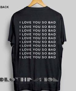 Unisex Premium I Love You So Bad T shirt Design Clothfusion