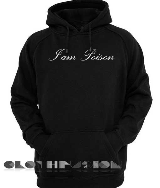 I am Poison Hoodie Unisex Premium Clothing Design