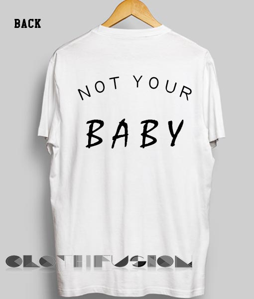 Unisex Premium Not Your Baby T shirt Design Clothfusion