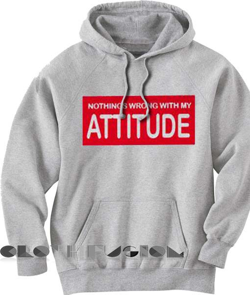 Nothings Wrong With My Attitude Hoodie Unisex Premium Clothing Design