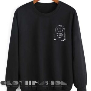 Quote Shirts RIP To The Fuck I Almost Gave Unisex Crewneck Sweater