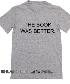 Unisex Premium The Book Was Better T shirt Design Clothfusion