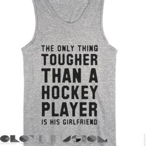 Unisex Men And Women The Only Thing Tougher Hockey Player Quote Tanktop Tank Top