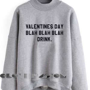 Funny Quote T Shirts and Sweater Valentines Day Unisex Sweatshirt