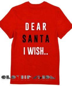 Christmas T shirt Dear Santa I Wish Unisex Premium Shirt