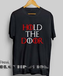 Game of Thrones T Shirt Hold The Door Unisex Premium Shirt