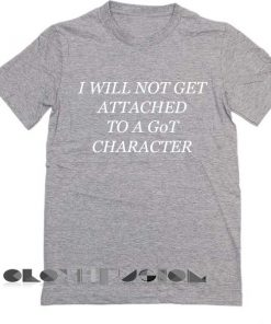 Game of Thrones T Shirt I Will Not Get Attached To A Got Character