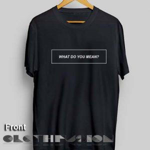 Justin Bieber T Shirt What Do You Mean Unisex Premium Shirt
