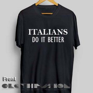 T Shirt Quote Italians Do It Better Unisex Premium Shirt Design Clothfusion