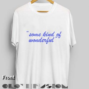 Funny Quote T Shirts Some Kind Of Wonderful