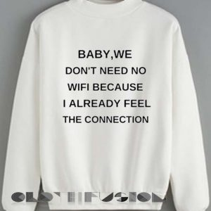 Quote Shirts Baby We Don't Need No Wifi Because I Already Feel The Connection