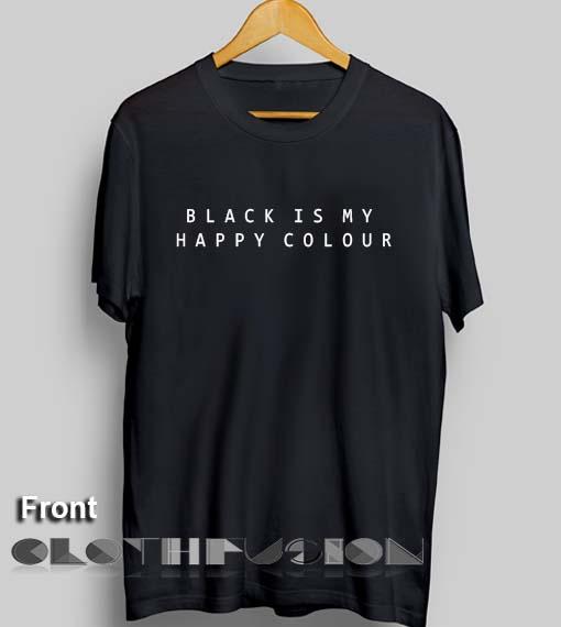 b962a2f6 T Shirt Quote Black is My Happy Colour Unisex Premium Shirt Design ...