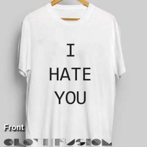 Funny Quote T Shirts I Hate You Unisex Premium Design Clothfusion