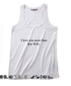 Quote on T Shirts And Tank Top I Love You More Than Wifi