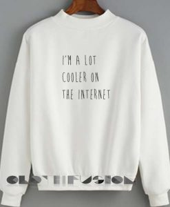 Quote Shirts I'm A Lot Cooler On The Internet Unisex Premium Sweater Clothfusion