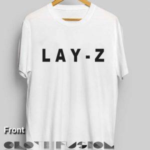 Funny Quote T Shirts Lay Z Unisex Premium Design Clothfusion