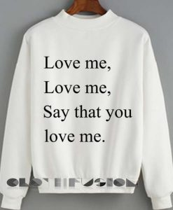 Quote Shirts Love Me Love Me Say That You Love Me Unisex Premium Sweater Clothfusion