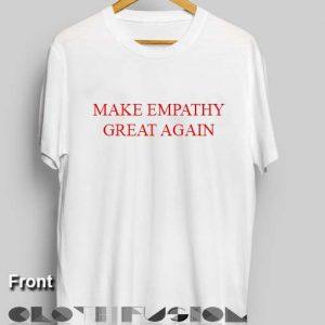 Quote On T Shirt Make Empathy Great Again Unisex Premium Shirt Design