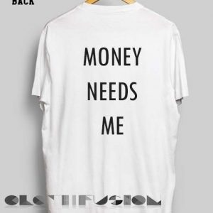 Funny Quote T Shirts Money Needs Me Unisex Premium Design Clothfusion