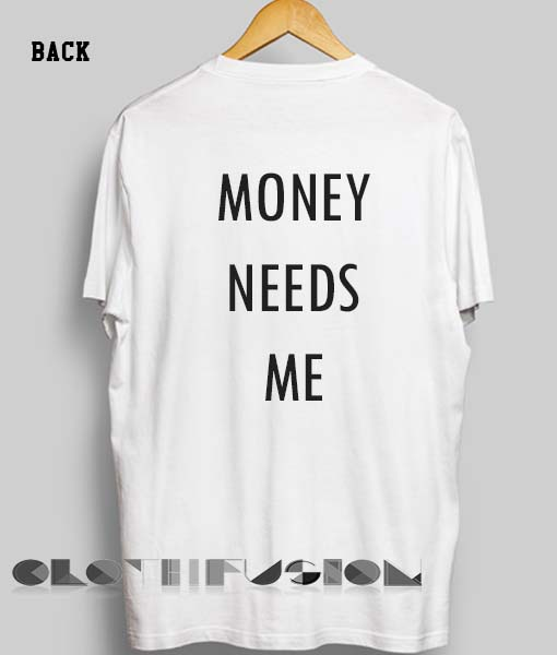 91f90ee1b44d62 Funny Quote T Shirts Money Needs Me Unisex Premium Design Clothfusion