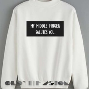 Quote Shirts My Middle Finger Salutes You Sweater