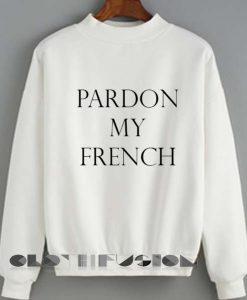 Quote Shirts Pardon My French Unisex Premium Sweater Clothfusion