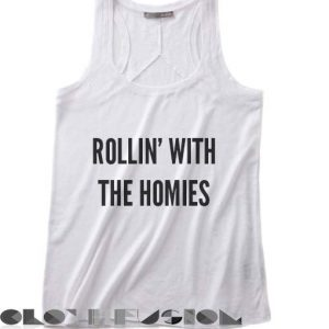 Quote on T Shirts And Tank Top Rollin' With The Homies