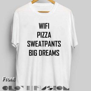 Funny Quote T Shirts Wifi Pizza Sweatpants Big Dreams