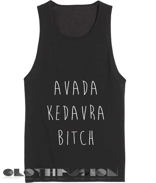 Quote on T Shirts And Tank Top Avada Kedavra Bitch