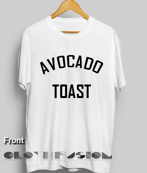 T Shirt Quote Avocado Toast Unisex Premium Design Shirts