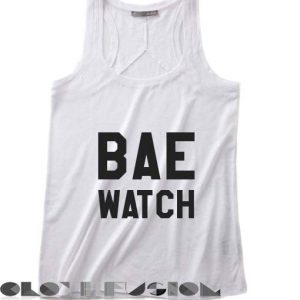 Quote on T Shirts And Tank Top Bae Watch Unisex Premium Design