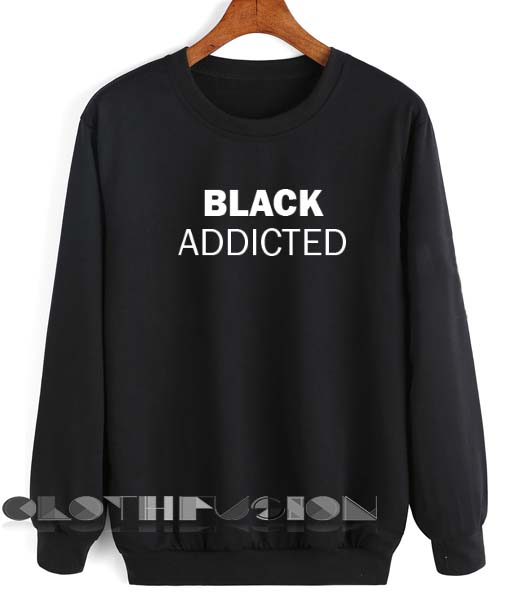 Quote Shirts Black Addicted Unisex Premium Sweater Clothfusion