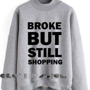 Quote Shirts Broke But Still Shopping Unisex Premium Sweater Clothfusion