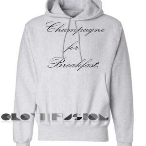 Quote Hoodie Champagne For Breakfast Unisex Premium Clothing Design