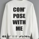 Quote Shirts Wear Compose With Me White Unisex Premium Sweater Clothfusion