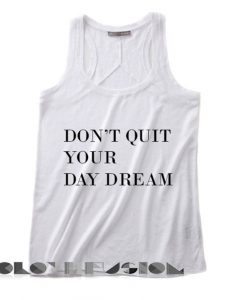 Quote on T Shirts And Tank Top Don't Quit Your Day Dream Unisex Premium Design