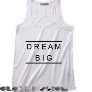Quote on T Shirts And Tank Top Dream Big Unisex Premium Design
