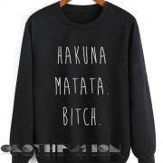 Quote Shirts Hakuna Matata Bitch Unisex Premium Sweater Clothfusion