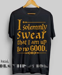 Harry Potter Quotes T Shirts I Solemnly Swear That I Am Up To No Good