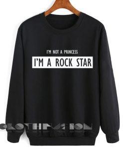 Quote Shirts I'm Not A Princess I'm A Rock Star Unisex Premium Sweater Clothfusion
