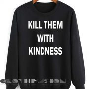 Quote Shirts Kill Them With Kindness Unisex Premium Sweater Clothfusion