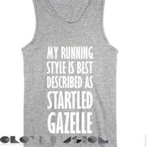 Quote on T Shirts And Tank Top My Running Style Is Best Described As Startled Gazelle