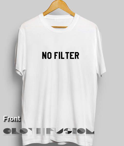 T Shirt Quote No Filter Unisex Premium Design Shirts