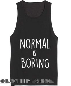 Quote on T Shirts And Tank Top Normal is Boring Black Unisex Premium Design
