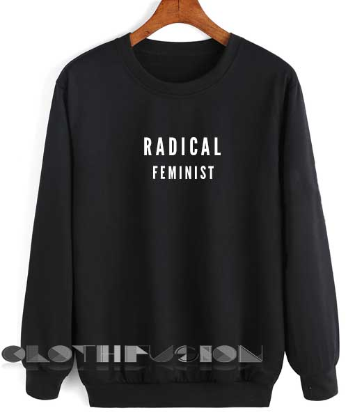 Quote Shirts Radical Feminist Unisex Premium Sweater Clothfusion