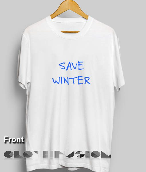 Quote On T Shirt Save Winter Unisex Premium Design Clothfusion