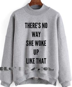 Friends Quote T Shirt And Sweatshirt There's No Way She Woke Up Like That Unisex Premium Sweater Clothfusion