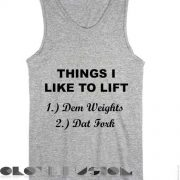 Quote on T Shirts And Tank Top Things I Like To Lift Unisex Premium Design