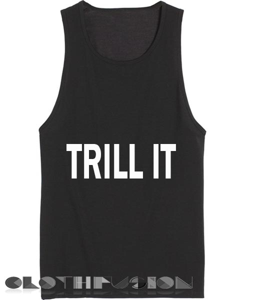 Quote on T Shirts And Tank Top Trill It Unisex Premium Design