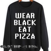 Quote Shirts Wear Black Eat Pizza Unisex Premium Sweater Clothfusion